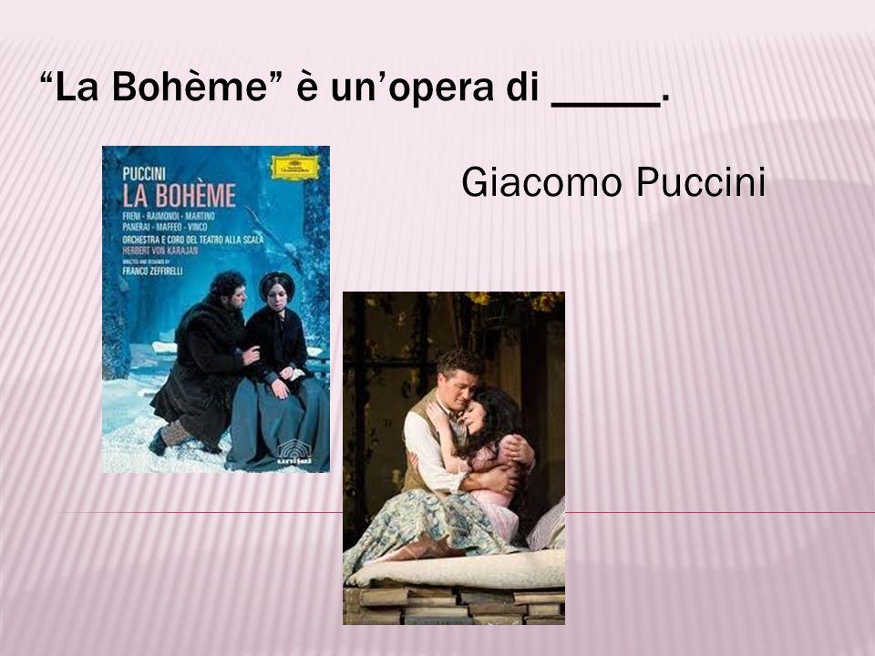 La Bohème è un'opera di _____.