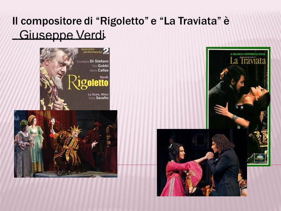 Il compositore di Rigoletto e La Traviata è ________________.