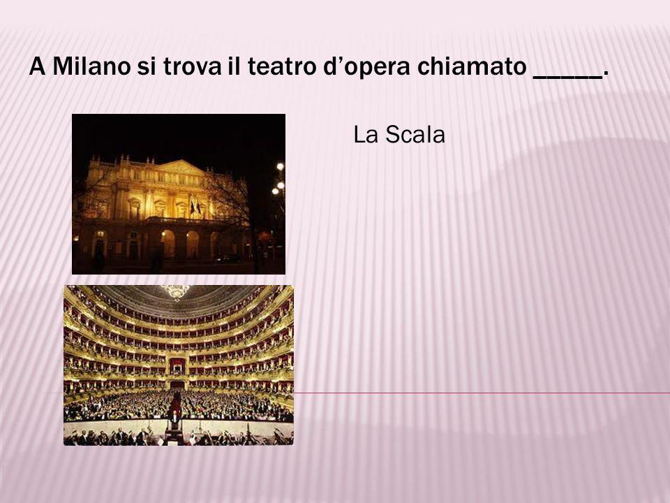 A Milano si trova il teatro d'opera chiamato _____.