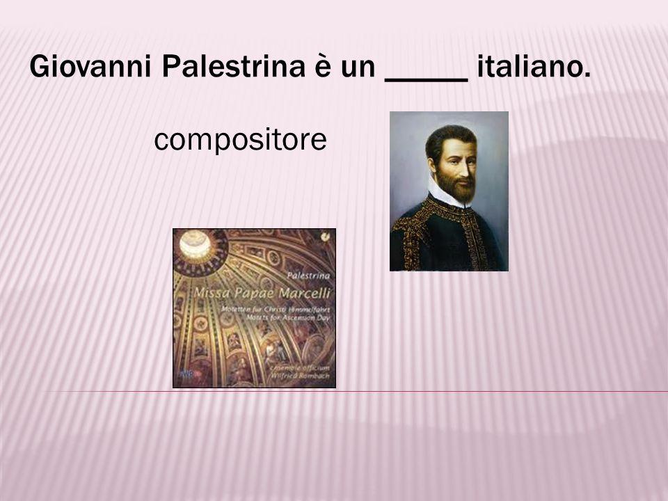 Giovanni Palestrina è un _____ italiano.