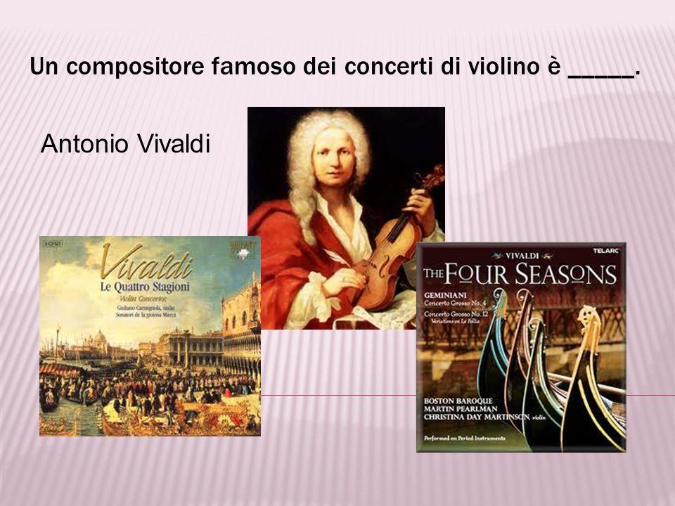 Un compositore famoso dei concerti di violino è _____.