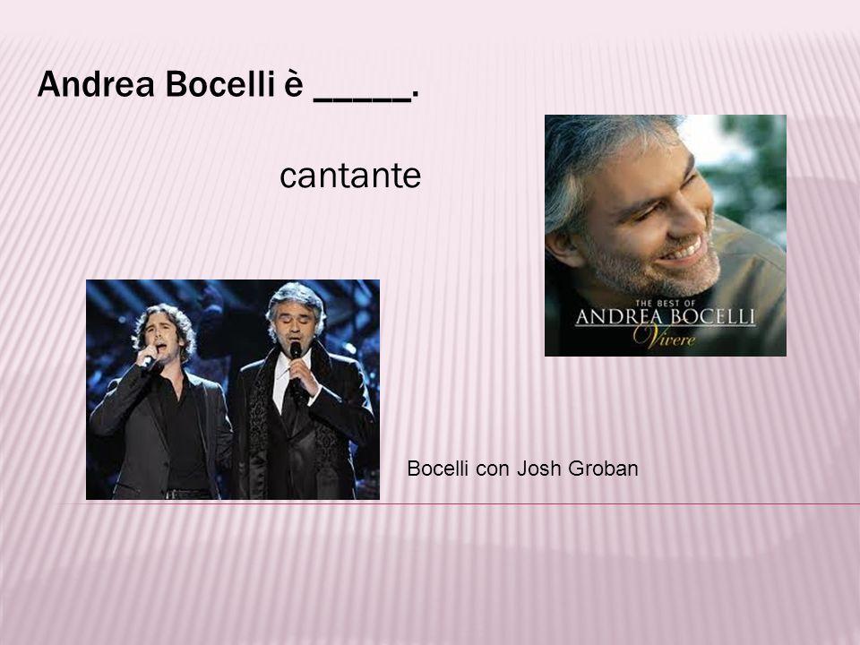 Andrea Bocelli è _____. cantante Bocelli con Josh Groban