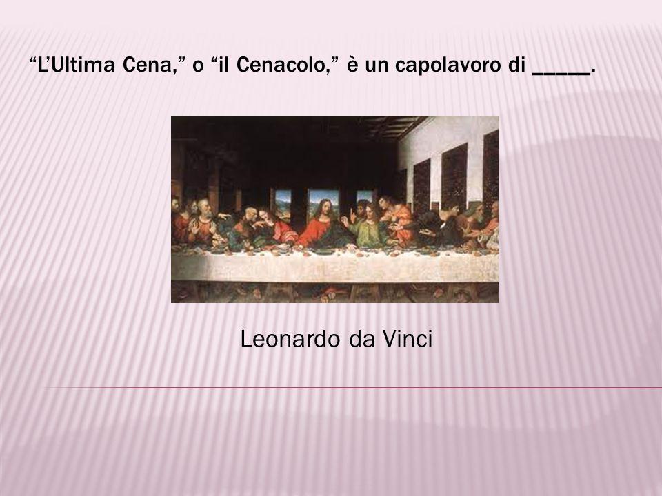 L'Ultima Cena, o il Cenacolo, è un capolavoro di _____.