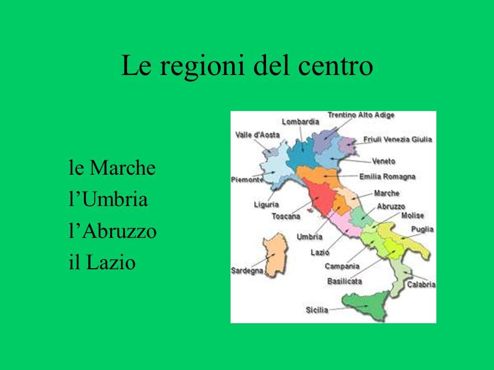 Le regioni del centro le Marche l'Umbria l'Abruzzo il Lazio