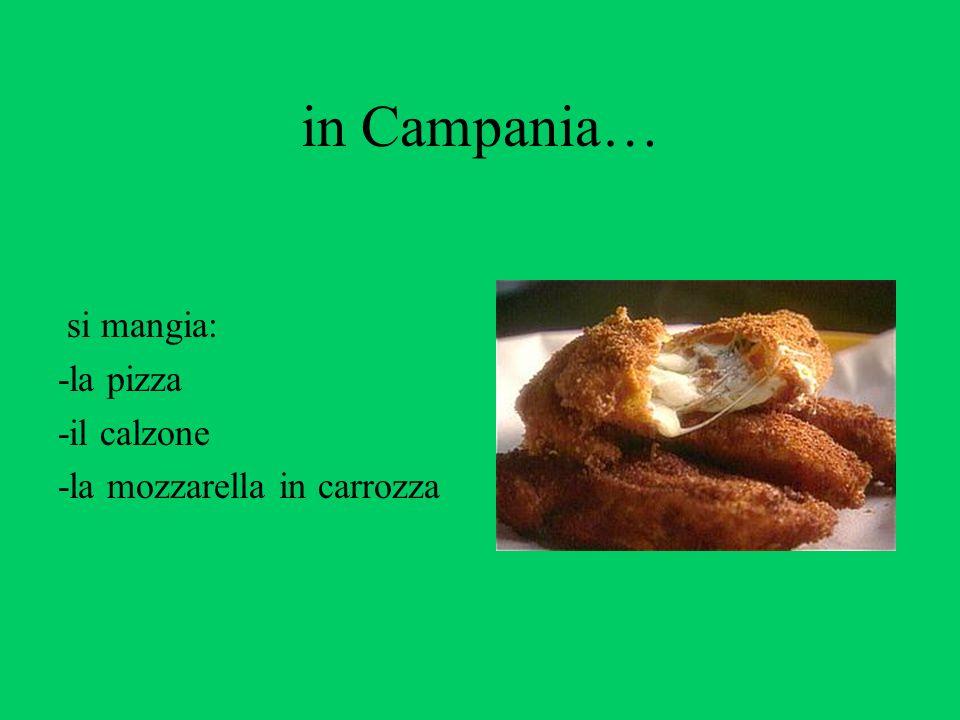 in Campania… si mangia: -la pizza -il calzone