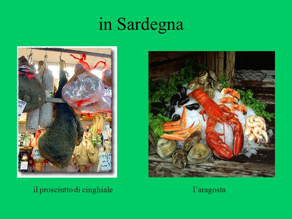 in Sardegna Compare/contrast prosciutto with Ham; Discuss seafood in Italy vs. U.S.