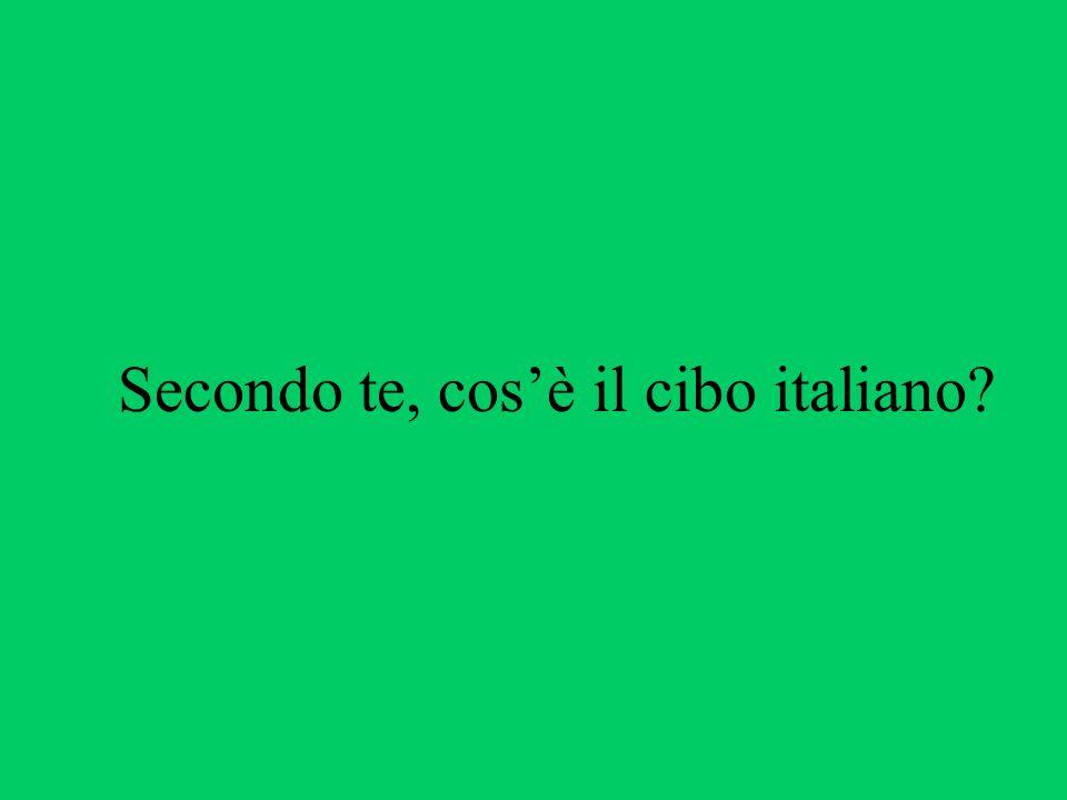 Secondo te, cos'è il cibo italiano