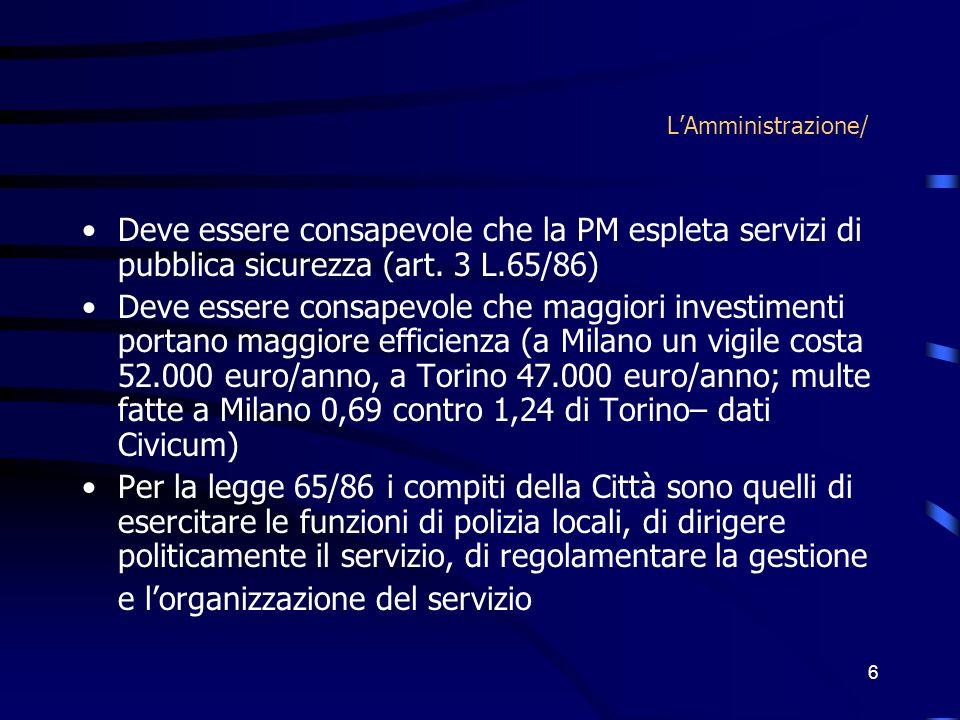 L'Amministrazione/ Deve essere consapevole che la PM espleta servizi di pubblica sicurezza (art. 3 L.65/86)