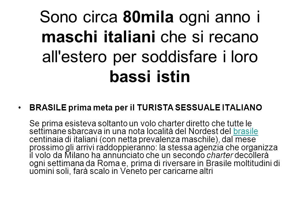 Sono circa 80mila ogni anno i maschi italiani che si recano all estero per soddisfare i loro bassi istin