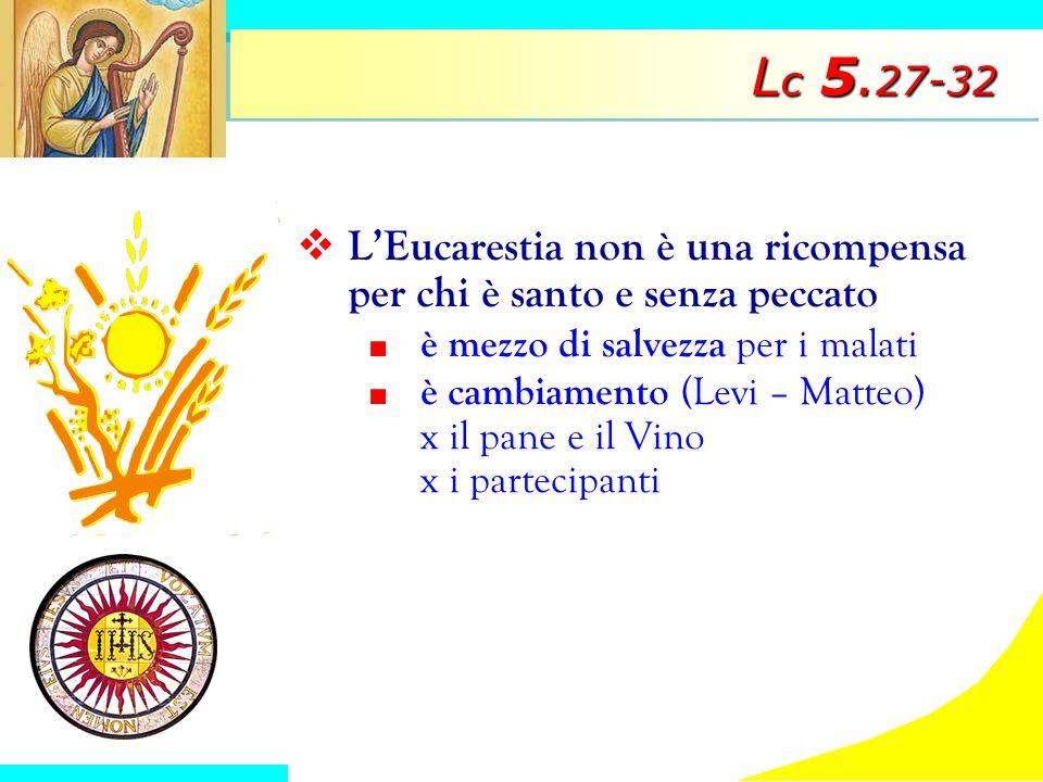 Lc 5.27-32 L'Eucarestia non è una ricompensa per chi è santo e senza peccato. è mezzo di salvezza per i malati.
