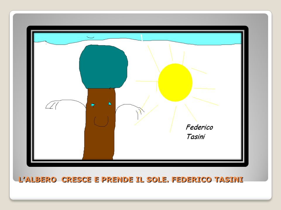 L'ALBERO CRESCE E PRENDE IL SOLE. FEDERICO TASINI