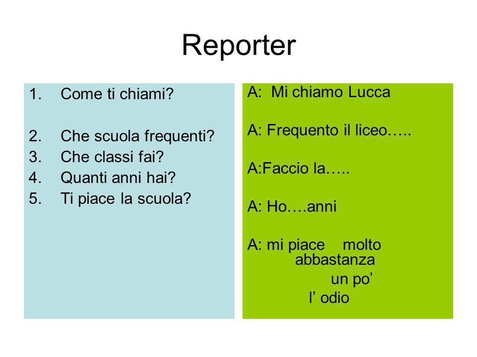 Reporter Come ti chiami Che scuola frequenti Che classi fai