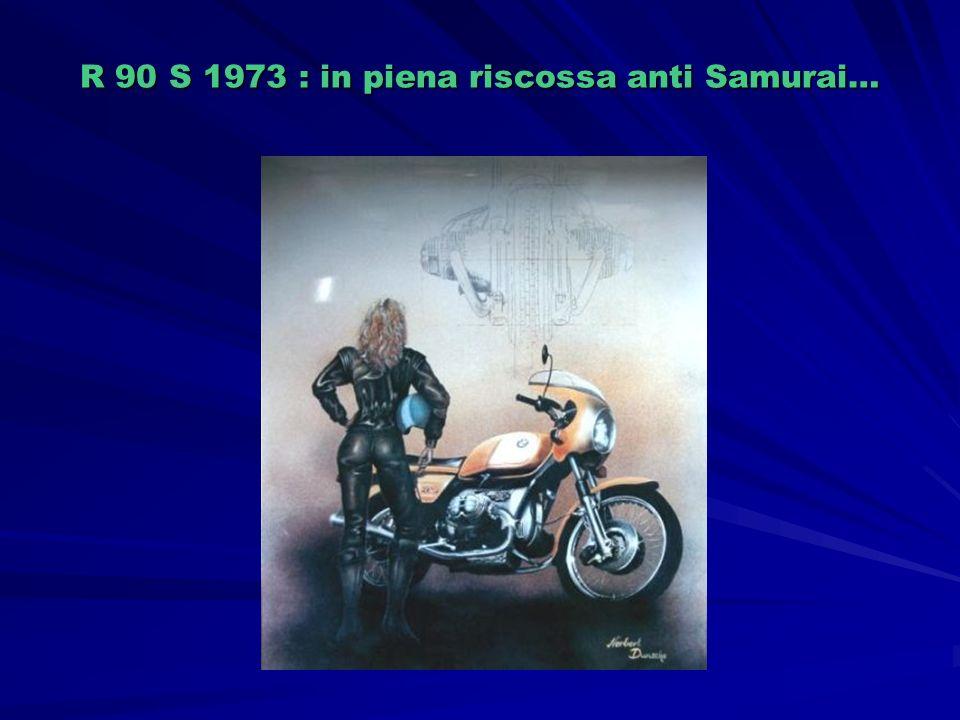 R 90 S 1973 : in piena riscossa anti Samurai…