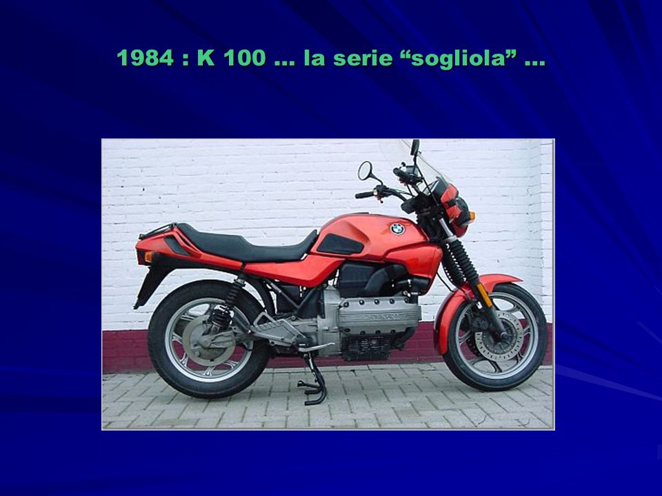 1984 : K 100 … la serie sogliola …