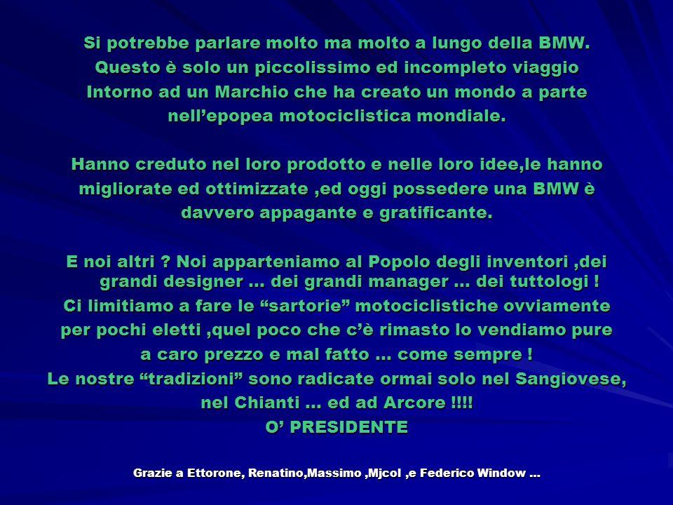 Si potrebbe parlare molto ma molto a lungo della BMW.