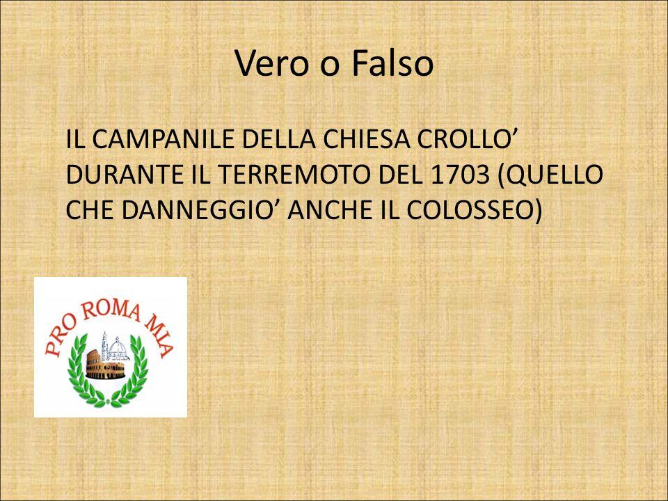 Vero o Falso IL CAMPANILE DELLA CHIESA CROLLO' DURANTE IL TERREMOTO DEL 1703 (QUELLO CHE DANNEGGIO' ANCHE IL COLOSSEO)