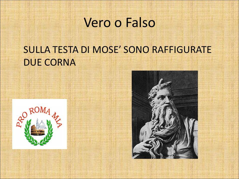 Vero o Falso SULLA TESTA DI MOSE' SONO RAFFIGURATE DUE CORNA VERO