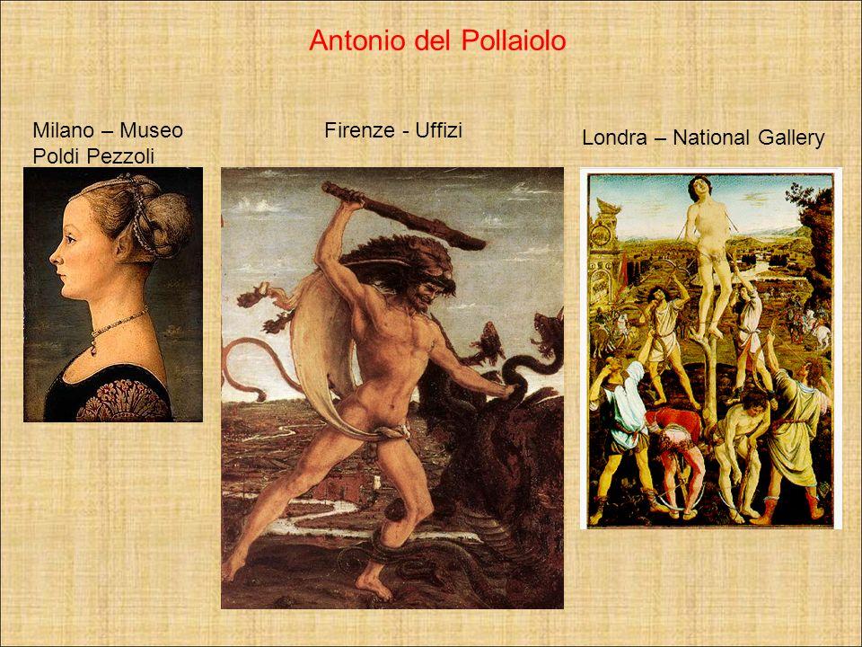 Antonio del Pollaiolo Milano – Museo Poldi Pezzoli Firenze - Uffizi