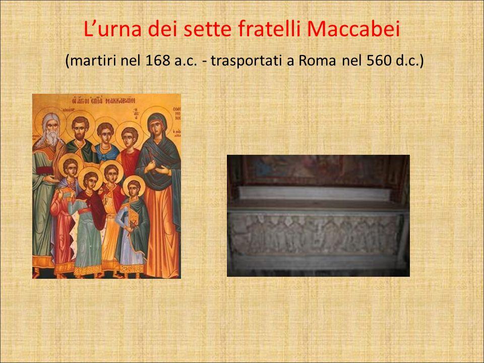 L'urna dei sette fratelli Maccabei (martiri nel 168 a. c