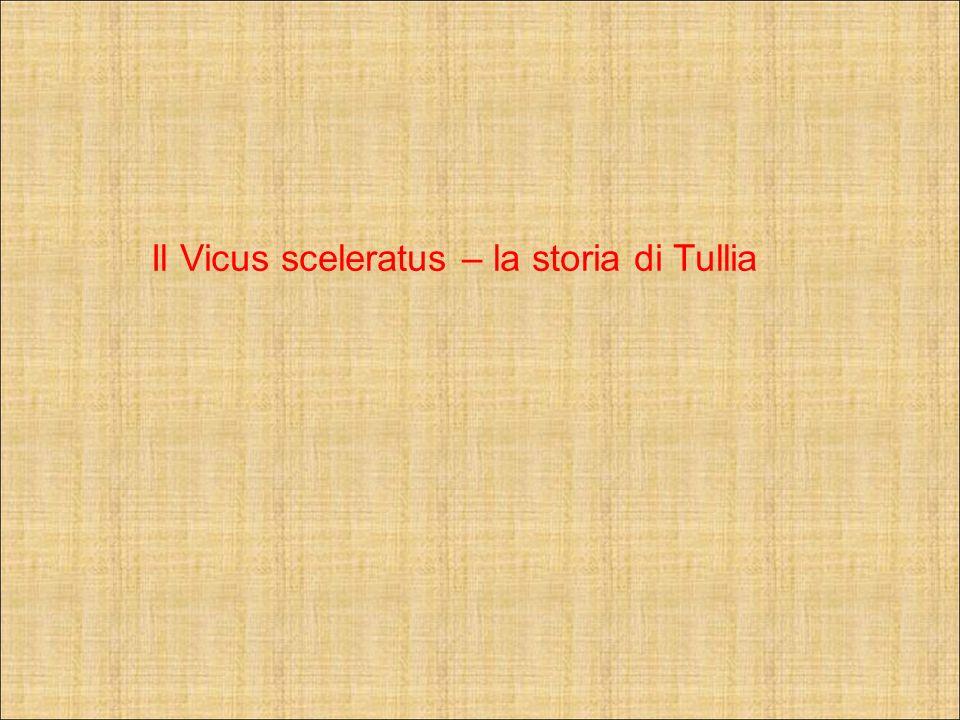 Il Vicus sceleratus – la storia di Tullia