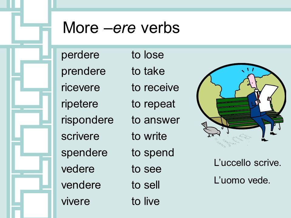 More –ere verbs perdere prendere ricevere ripetere rispondere scrivere spendere vedere vendere vivere