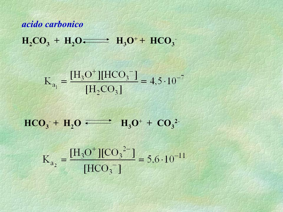 acido carbonico H2CO3 + H2O H3O+ + HCO3- HCO3- + H2O H3O+ + CO32-