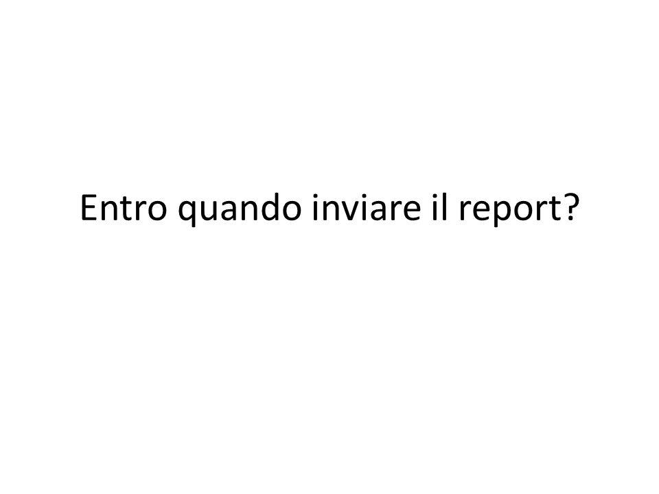 Entro quando inviare il report