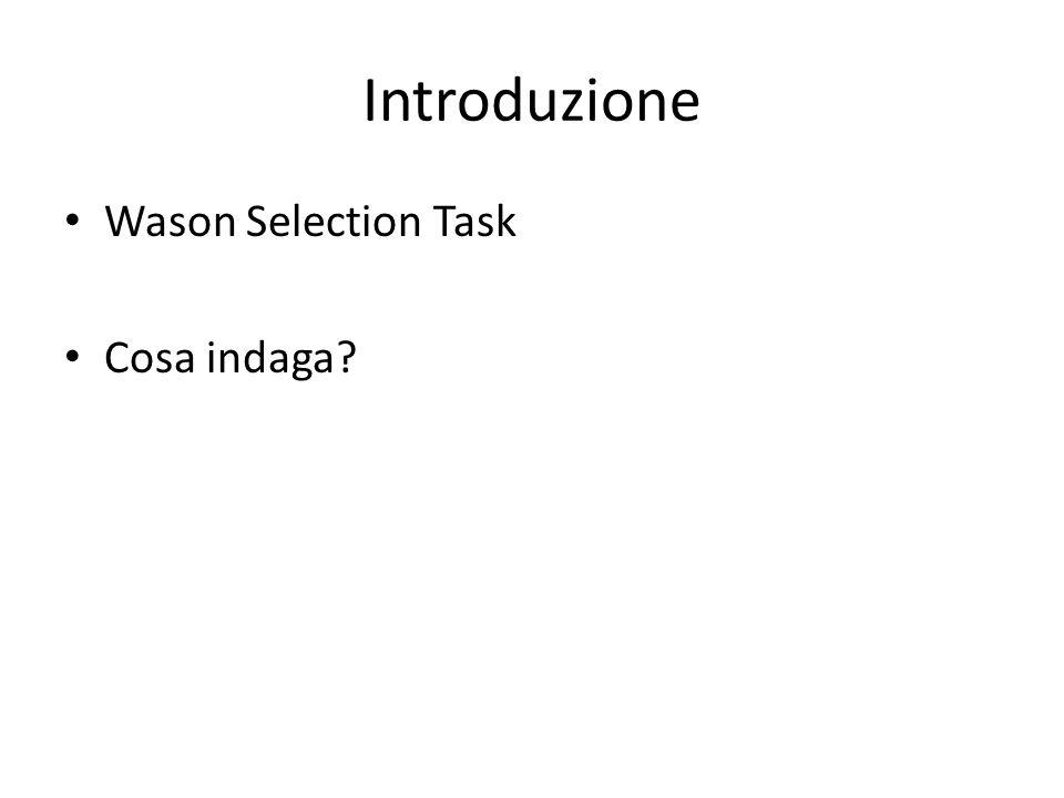 Introduzione Wason Selection Task Cosa indaga