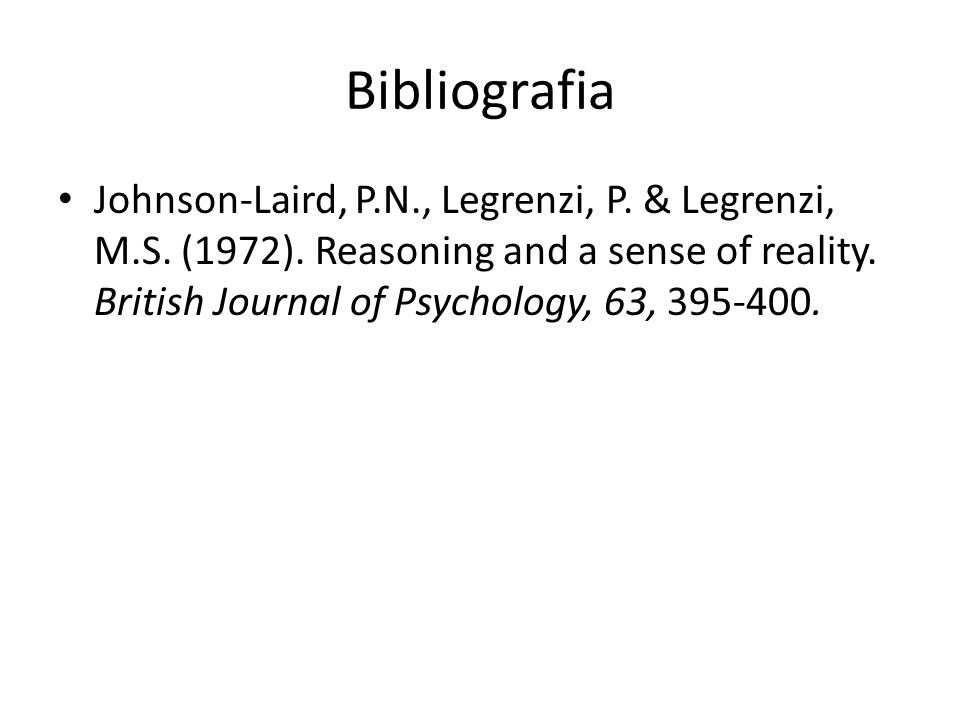 Bibliografia Johnson-Laird, P.N., Legrenzi, P. & Legrenzi, M.S.