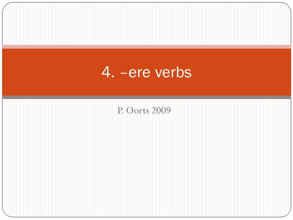 4. –ere verbs P. Oorts 2009