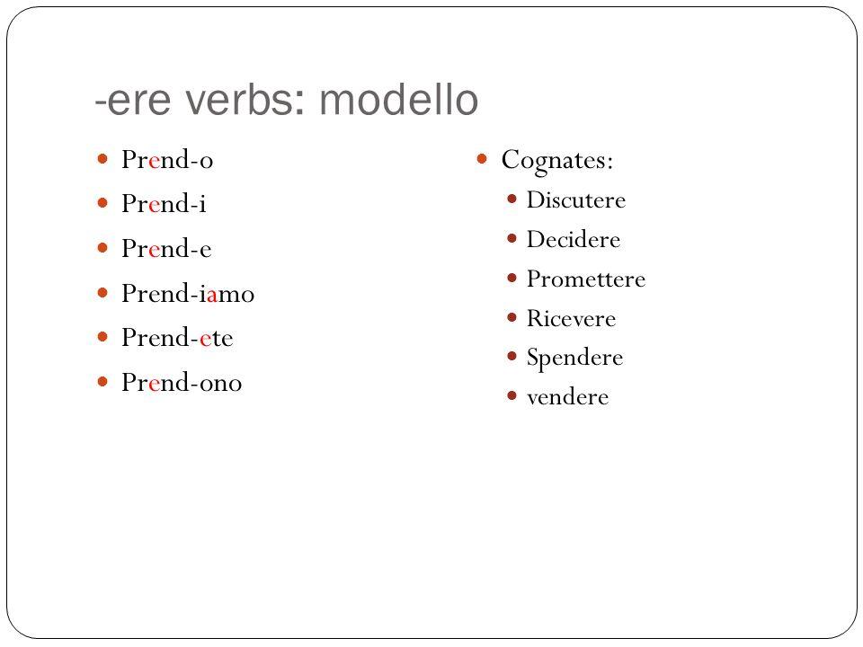 -ere verbs: modello Prend-o Prend-i Prend-e Prend-iamo Prend-ete