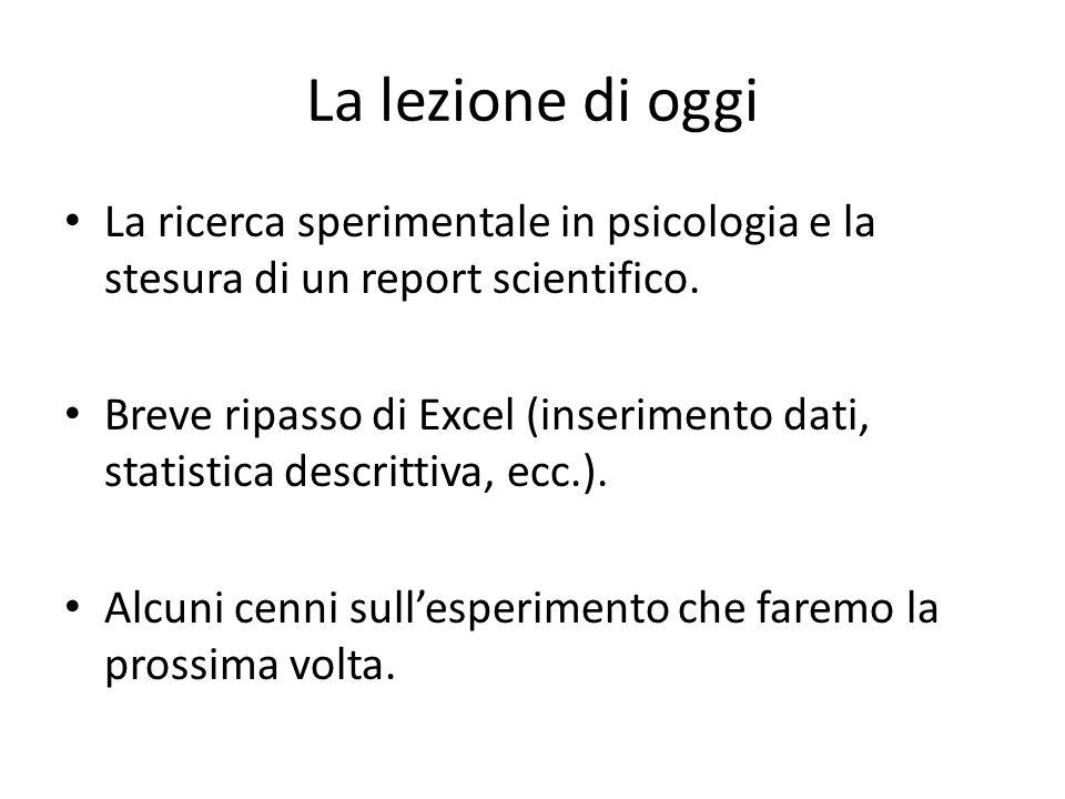 La lezione di oggi La ricerca sperimentale in psicologia e la stesura di un report scientifico.