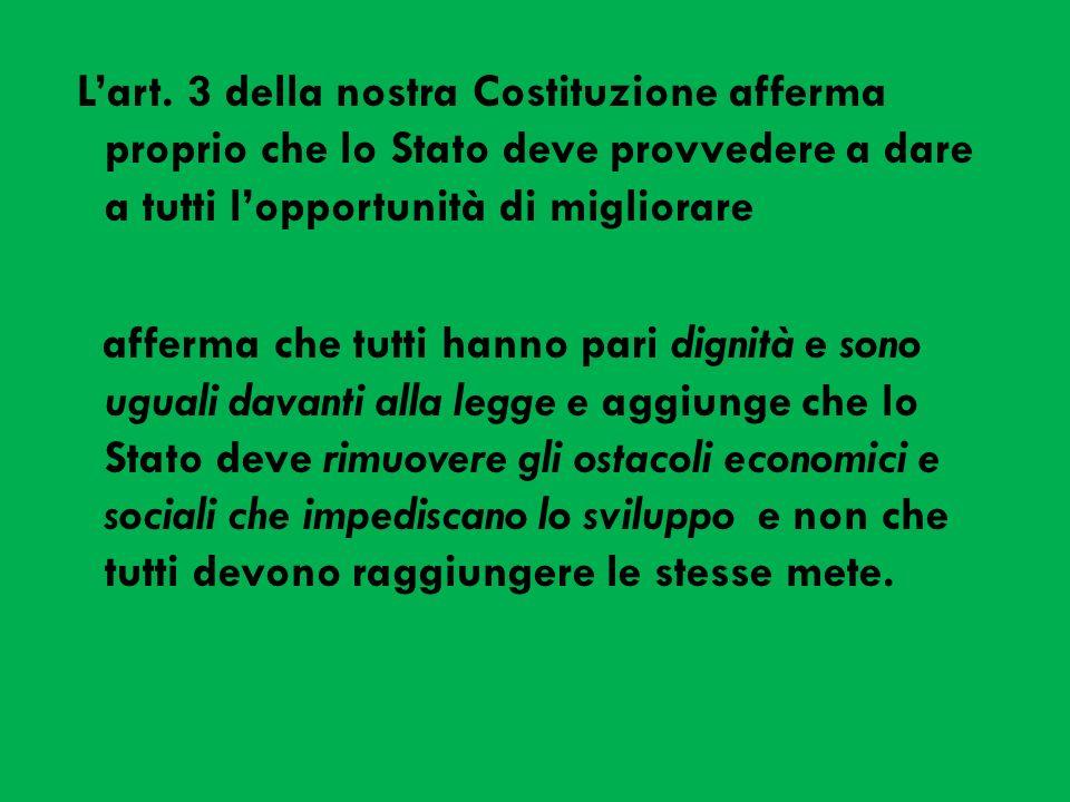 L'art. 3 della nostra Costituzione afferma proprio che lo Stato deve provvedere a dare a tutti l'opportunità di migliorare