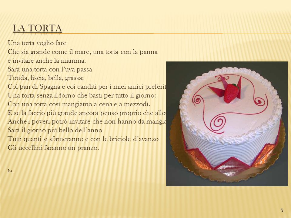 LA TORTA Una torta voglio fare