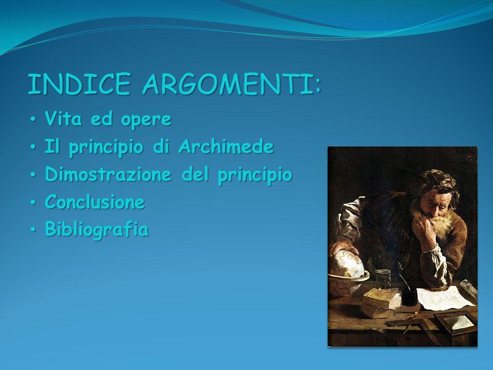 INDICE ARGOMENTI: Vita ed opere Il principio di Archimede