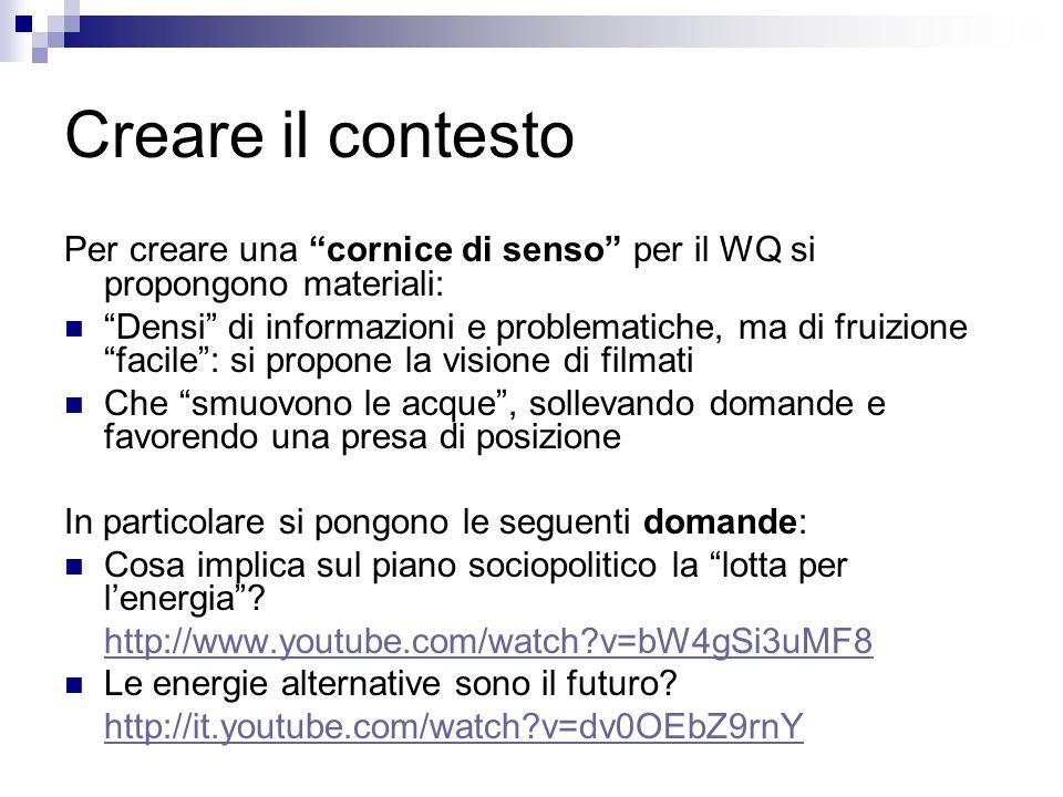 Creare il contesto Per creare una cornice di senso per il WQ si propongono materiali: