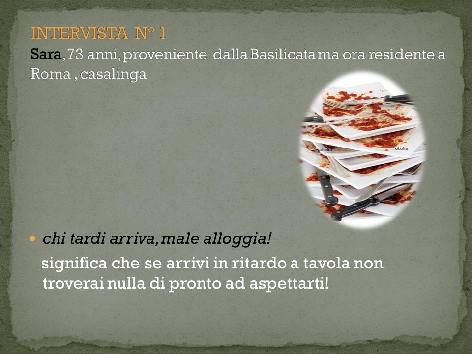 INTERVISTA N° 1 Sara, 73 anni, proveniente dalla Basilicata ma ora residente a Roma , casalinga