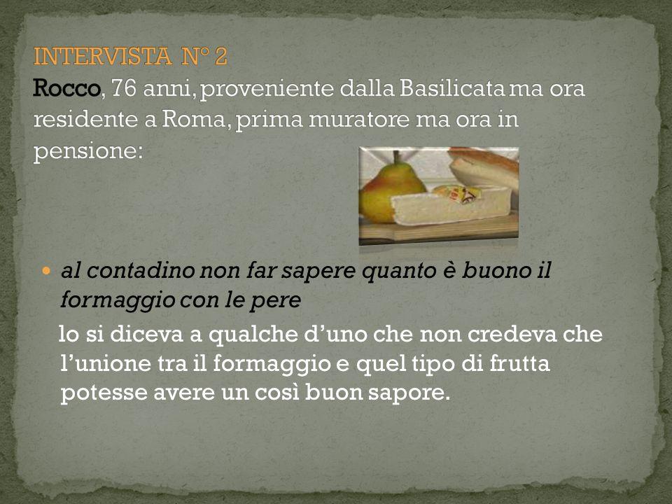 INTERVISTA N° 2 Rocco, 76 anni, proveniente dalla Basilicata ma ora residente a Roma, prima muratore ma ora in pensione: