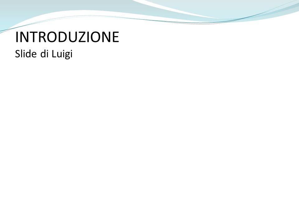 INTRODUZIONE Slide di Luigi