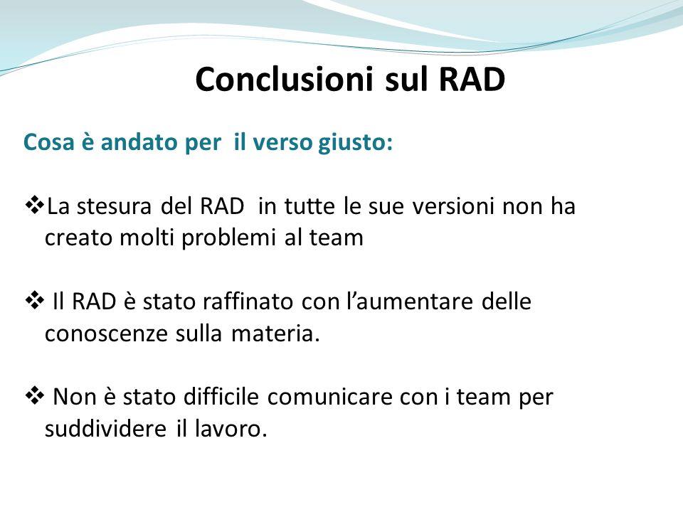 Conclusioni sul RAD Cosa è andato per il verso giusto: