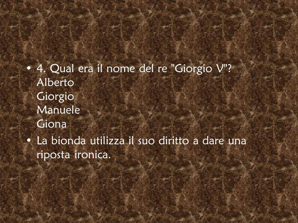 4. Qual era il nome del re Giorgio V Alberto Giorgio Manuele Giona