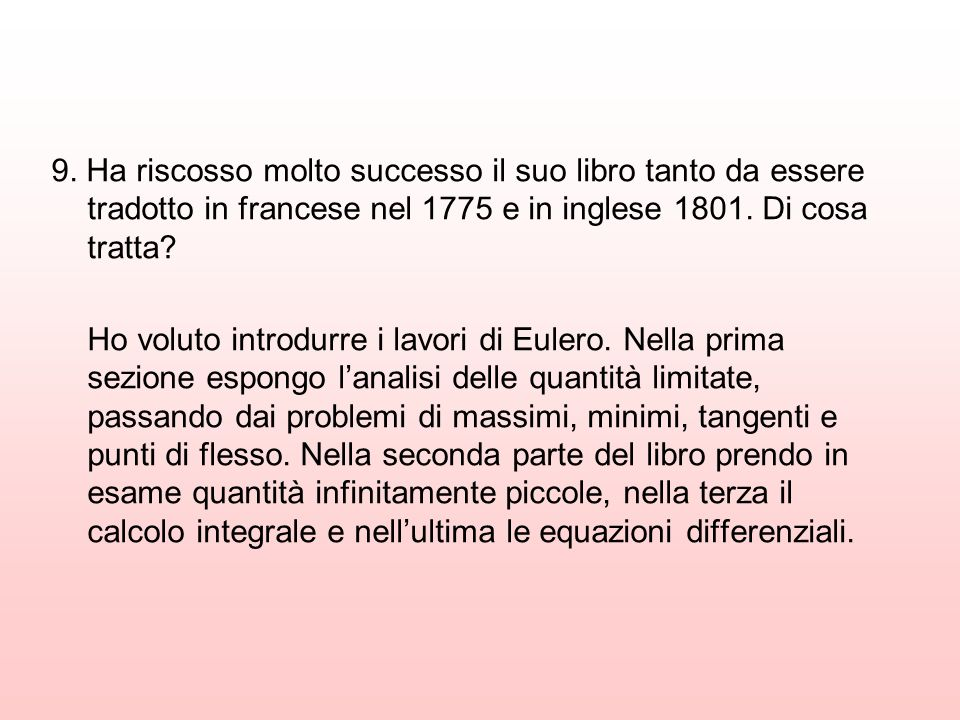 9. Ha riscosso molto successo il suo libro tanto da essere tradotto in francese nel 1775 e in inglese 1801. Di cosa tratta