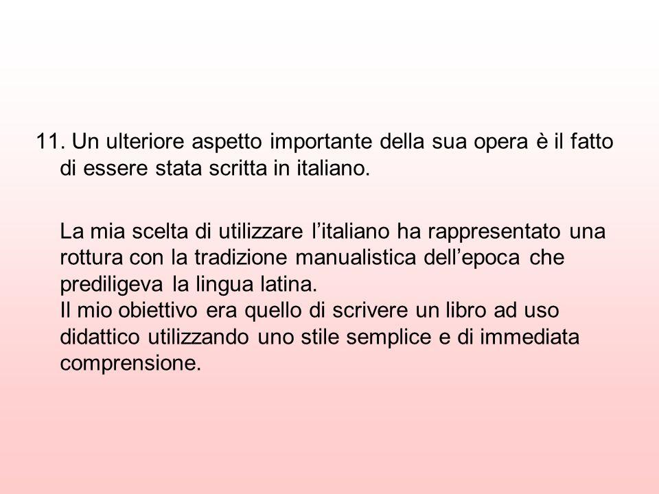 11. Un ulteriore aspetto importante della sua opera è il fatto di essere stata scritta in italiano.