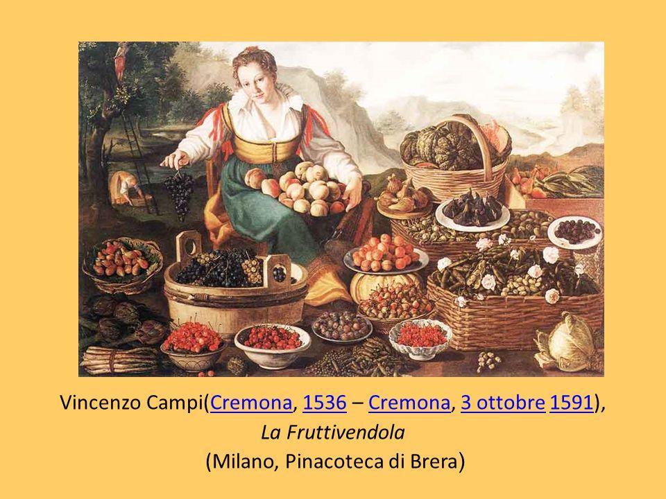 Vincenzo Campi(Cremona, 1536 – Cremona, 3 ottobre 1591), La Fruttivendola (Milano, Pinacoteca di Brera)