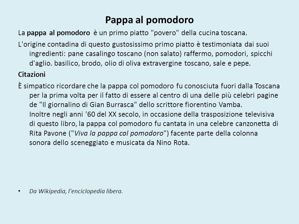 Pappa al pomodoro La pappa al pomodoro è un primo piatto povero della cucina toscana.