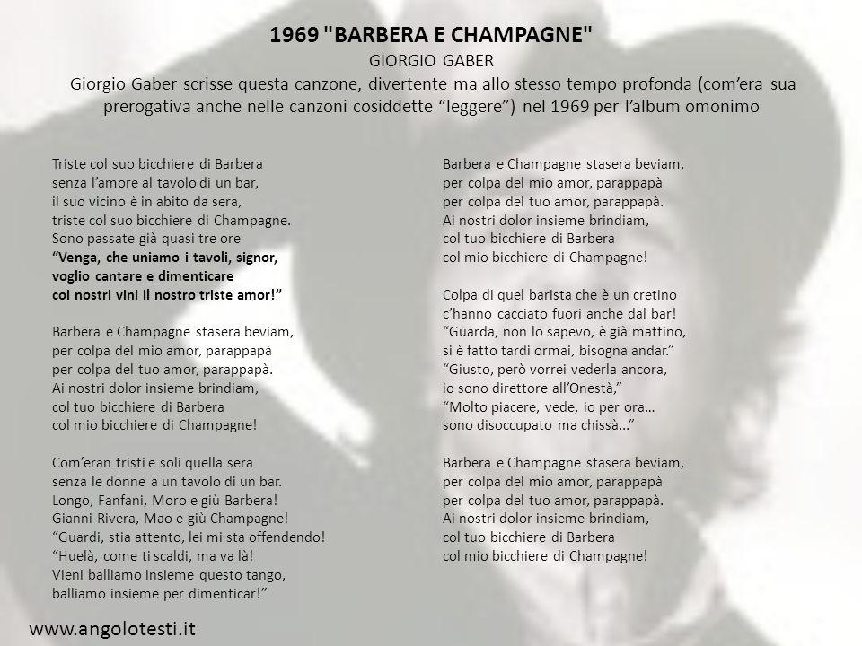 1969 BARBERA E CHAMPAGNE GIORGIO GABER Giorgio Gaber scrisse questa canzone, divertente ma allo stesso tempo profonda (com'era sua prerogativa anche nelle canzoni cosiddette leggere ) nel 1969 per l'album omonimo