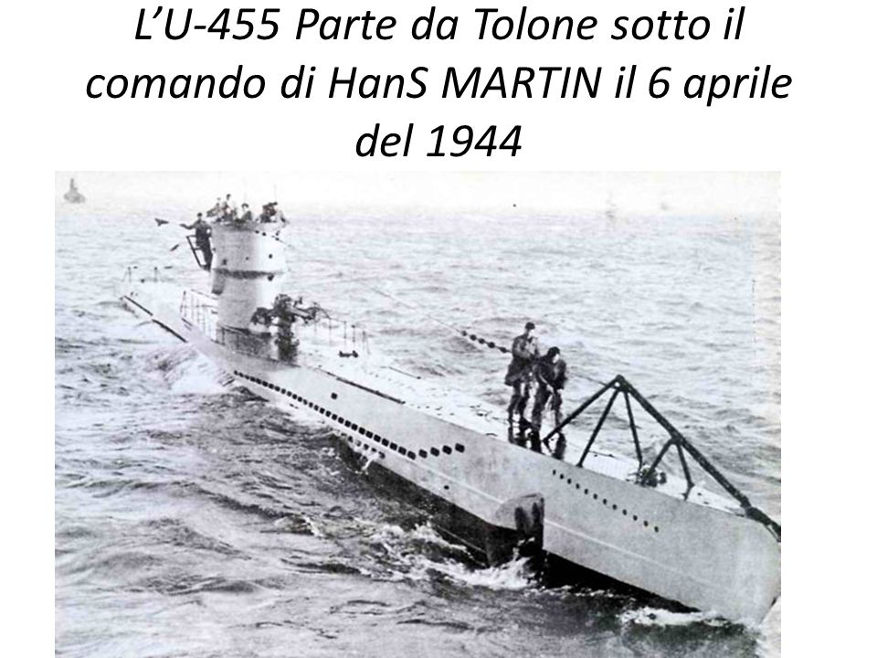 L'U-455 Parte da Tolone sotto il comando di HanS MARTIN il 6 aprile del 1944