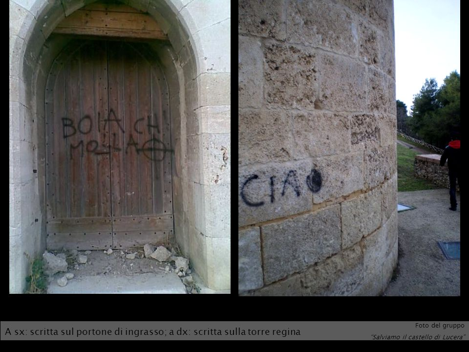 Foto del gruppo Salviamo il castello di Lucera A sx: scritta sul portone di ingrasso; a dx: scritta sulla torre regina.