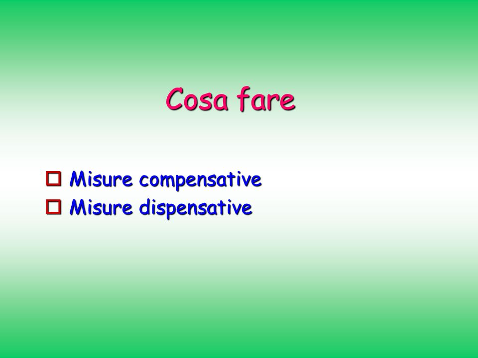 Cosa fare Misure compensative Misure dispensative