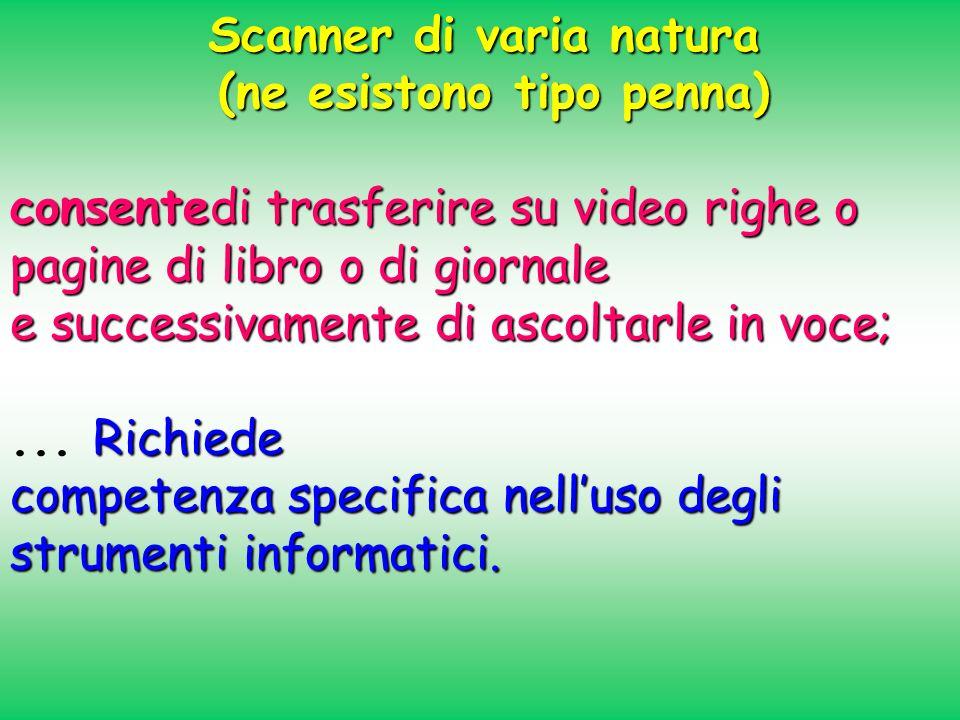 Scanner di varia natura (ne esistono tipo penna)